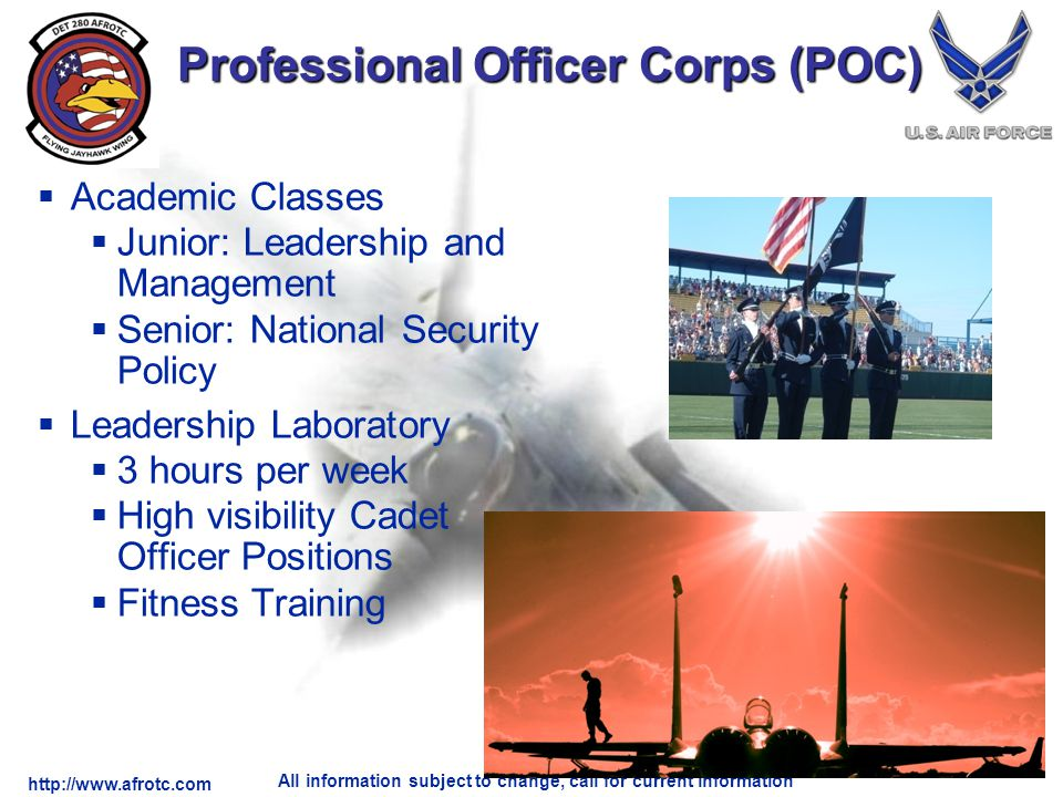 http://www.afrotc.com All information subject to change, call for current information Professional Officer Corps (POC) Academic Classes Junior: Leader