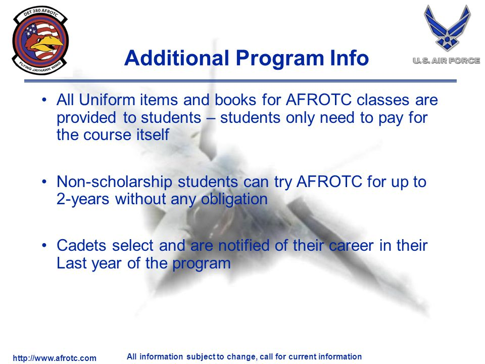 http://www.afrotc.com All information subject to change, call for current information Additional Program Info All Uniform items and books for AFROTC c