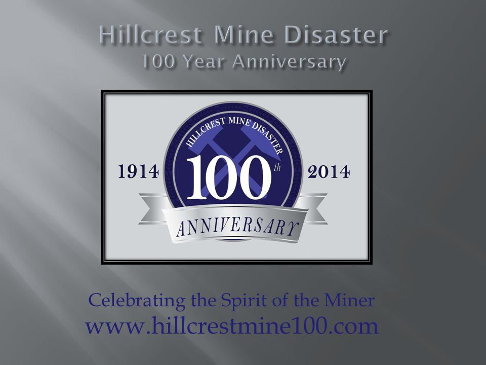 Celebrating the Spirit of the Miner www.hillcrestmine100.com