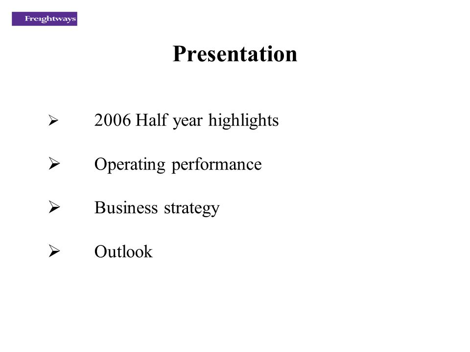 Presentation 2006 Half year highlights Operating performance Business strategy Outlook