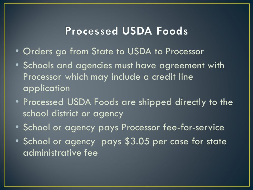 Orders go from State to USDA to Processor Schools and agencies must have agreement with Processor which may include a credit line application Processe