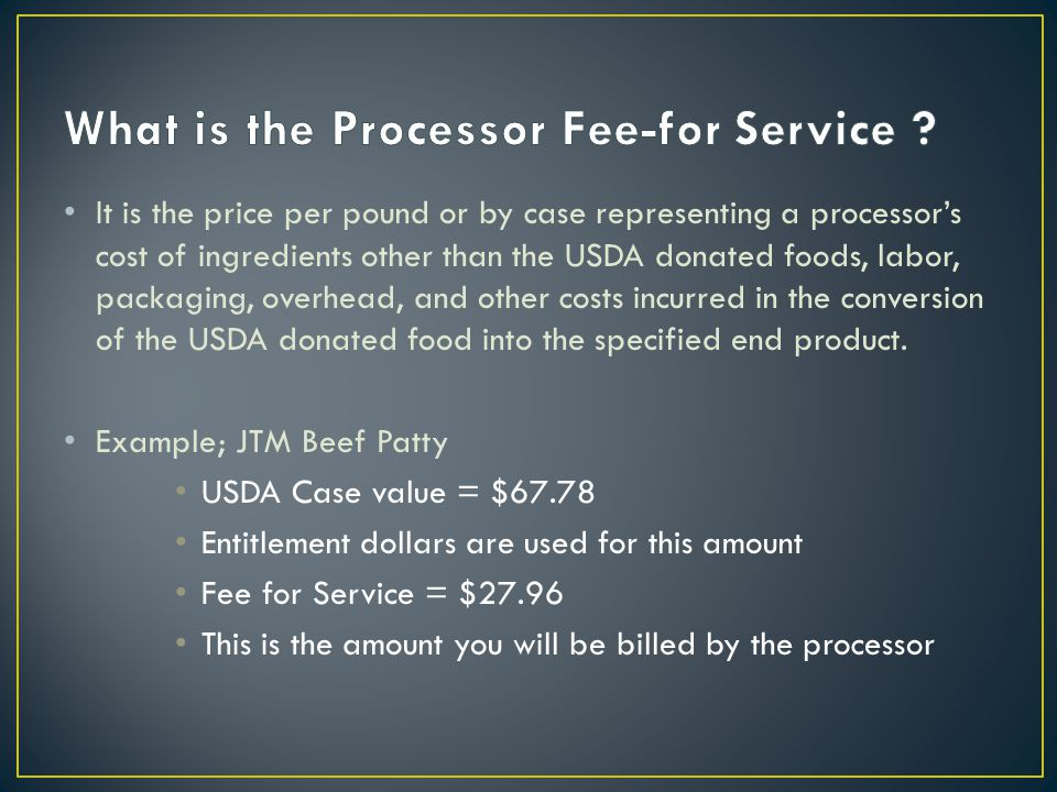 It is the price per pound or by case representing a processors cost of ingredients other than the USDA donated foods, labor, packaging, overhead, and other costs incurred in the conversion of the USDA donated food into the specified end product.