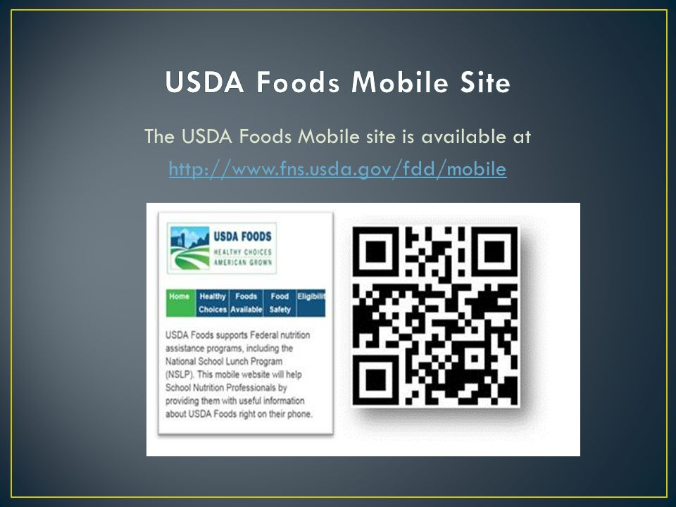 The USDA Foods Mobile site is available at http://www.fns.usda.gov/fdd/mobile