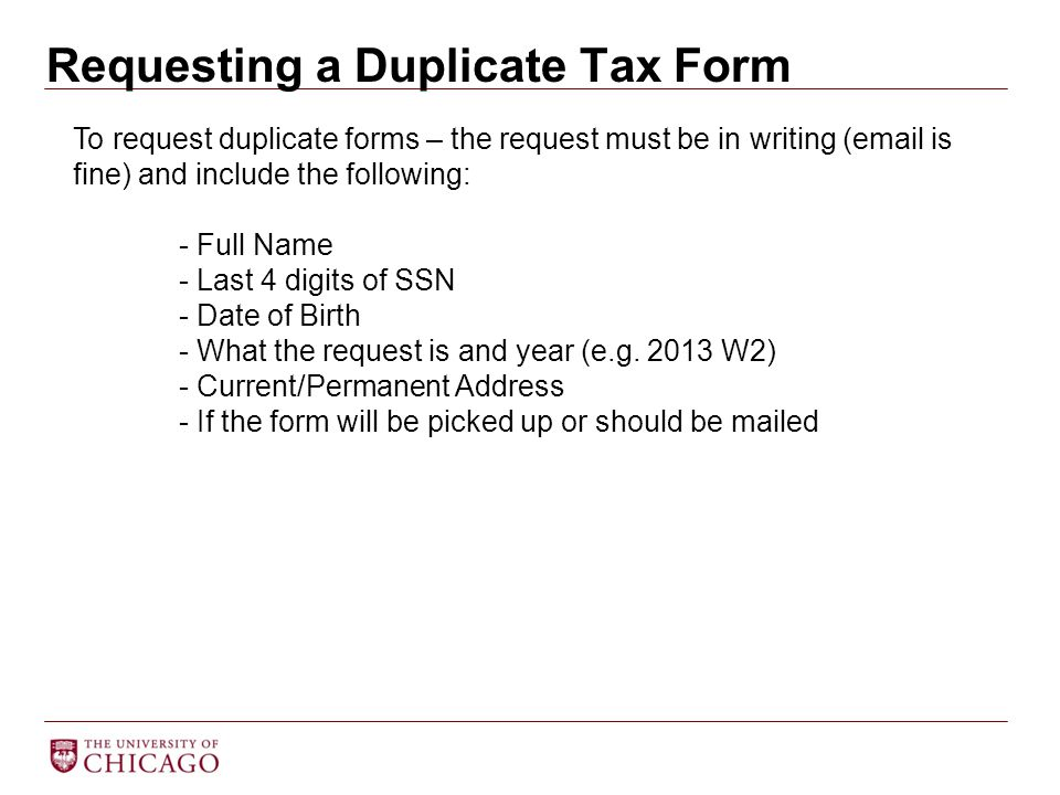 Requesting a Duplicate Tax Form To request duplicate forms – the request must be in writing (email is fine) and include the following: - Full Name - L
