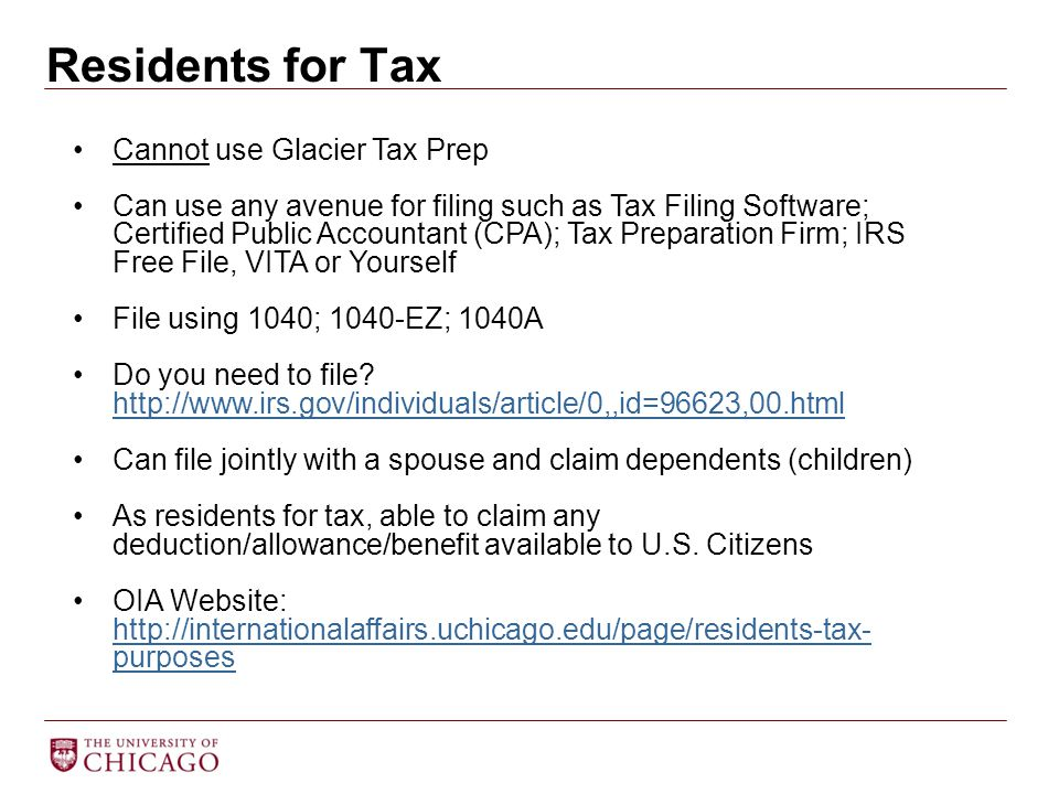 Residents for Tax Cannot use Glacier Tax Prep Can use any avenue for filing such as Tax Filing Software; Certified Public Accountant (CPA); Tax Prepar