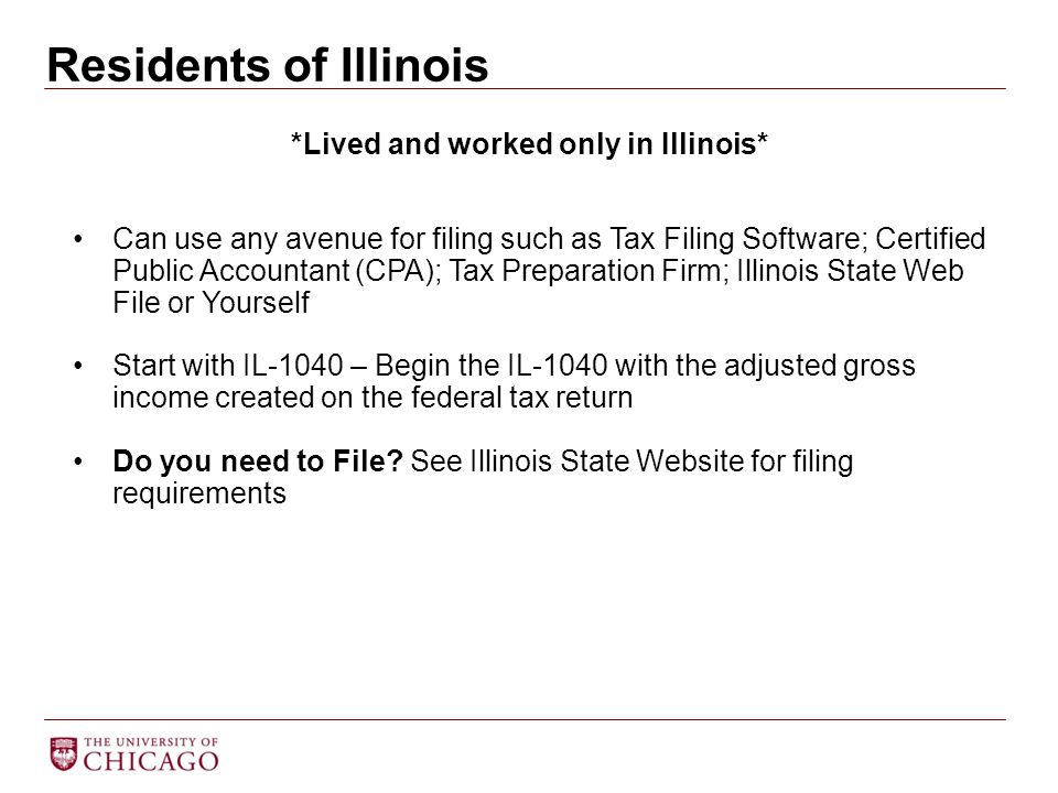 Residents of Illinois *Lived and worked only in Illinois* Can use any avenue for filing such as Tax Filing Software; Certified Public Accountant (CPA)