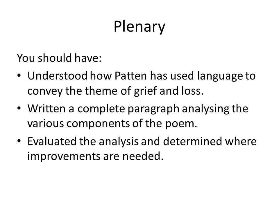 Plenary You should have: Understood how Patten has used language to convey the theme of grief and loss. Written a complete paragraph analysing the var