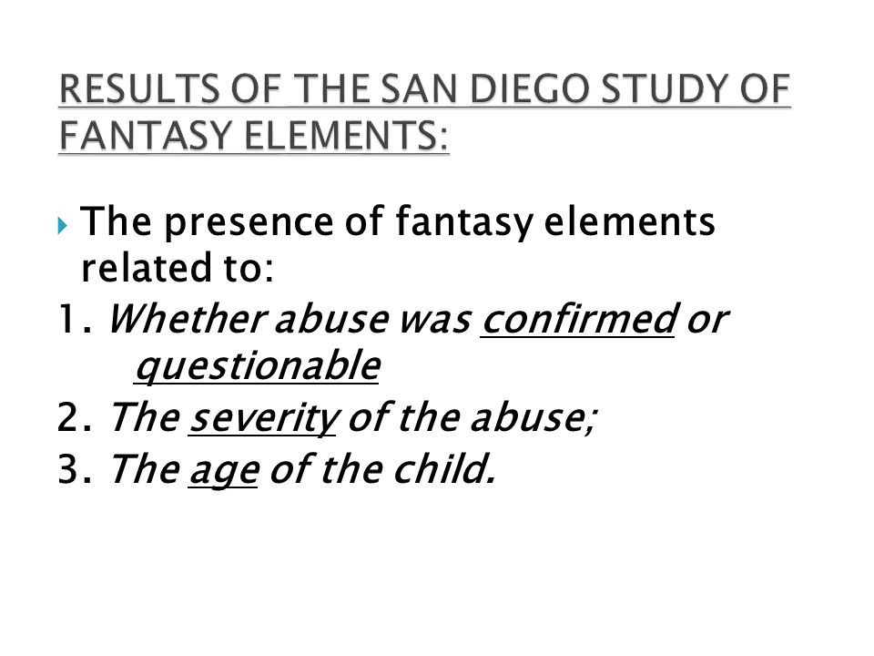 The presence of fantasy elements related to: 1. Whether abuse was confirmed or questionable 2. The severity of the abuse; 3. The age of the child.
