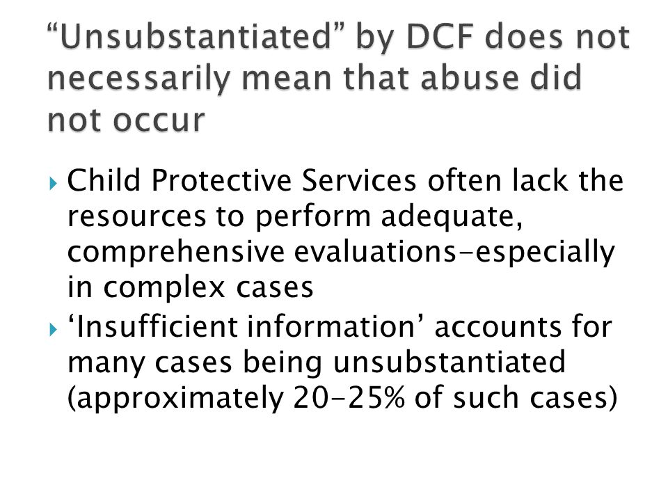 Among preadolescents, false allegations are quite uncommon It is highly unusual for preadolescents to initiate deliberate fabrications (lies) of CSA Adults and teenagers are more likely to make false allegations, but this is still not common