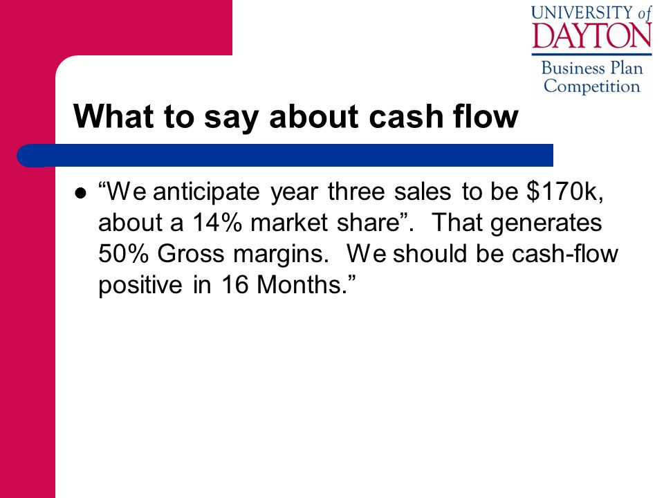 What to say about cash flow We anticipate year three sales to be $170k, about a 14% market share.