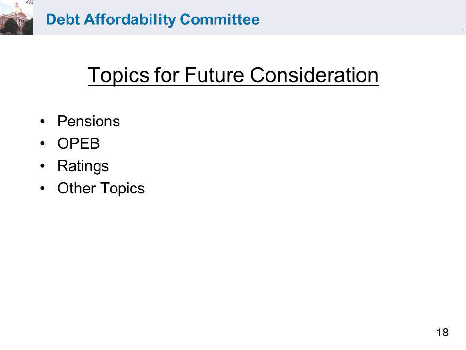 Debt Affordability Committee 18 Topics for Future Consideration Pensions OPEB Ratings Other Topics