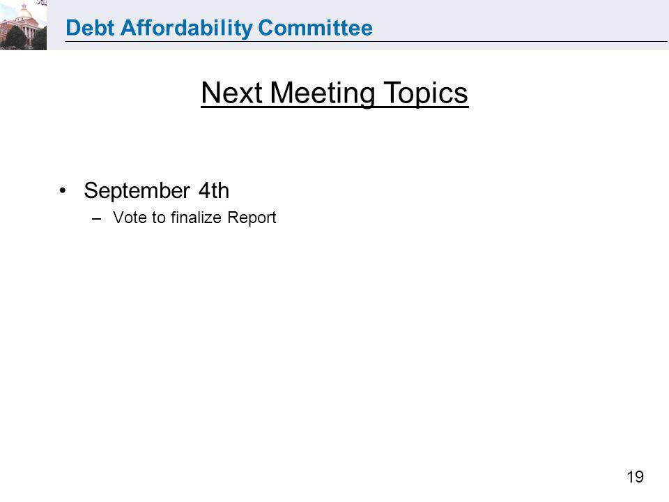 Debt Affordability Committee 19 Next Meeting Topics September 4th –Vote to finalize Report