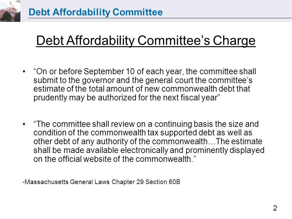 Debt Affordability Committee 2 On or before September 10 of each year, the committee shall submit to the governor and the general court the committees