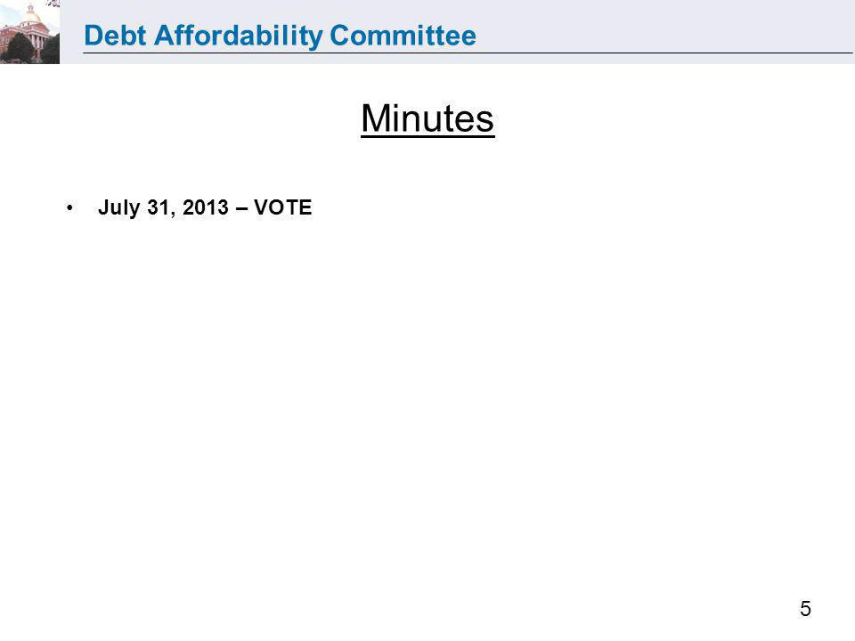 Debt Affordability Committee 5 July 31, 2013 – VOTE Minutes