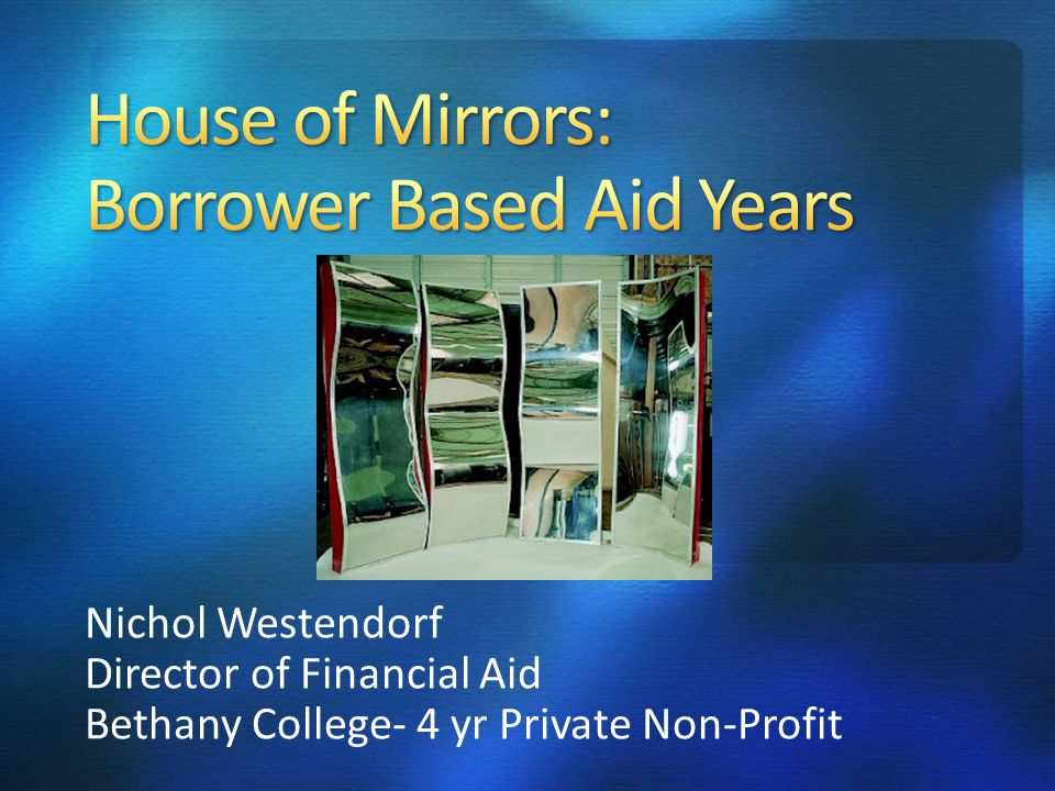 Nichol Westendorf Director of Financial Aid Bethany College- 4 yr Private Non-Profit