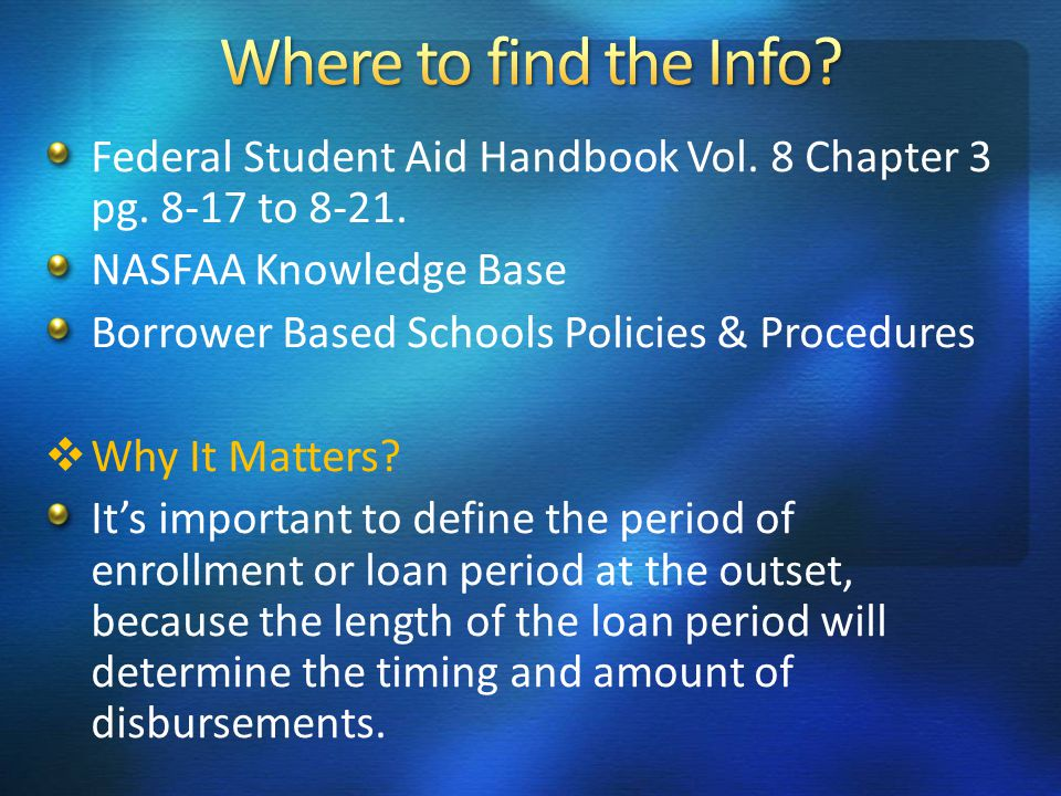 Federal Student Aid Handbook Vol. 8 Chapter 3 pg. 8-17 to 8-21. NASFAA Knowledge Base Borrower Based Schools Policies & Procedures Why It Matters? Its