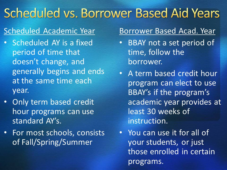 Scheduled Academic Year Scheduled AY is a fixed period of time that doesnt change, and generally begins and ends at the same time each year.