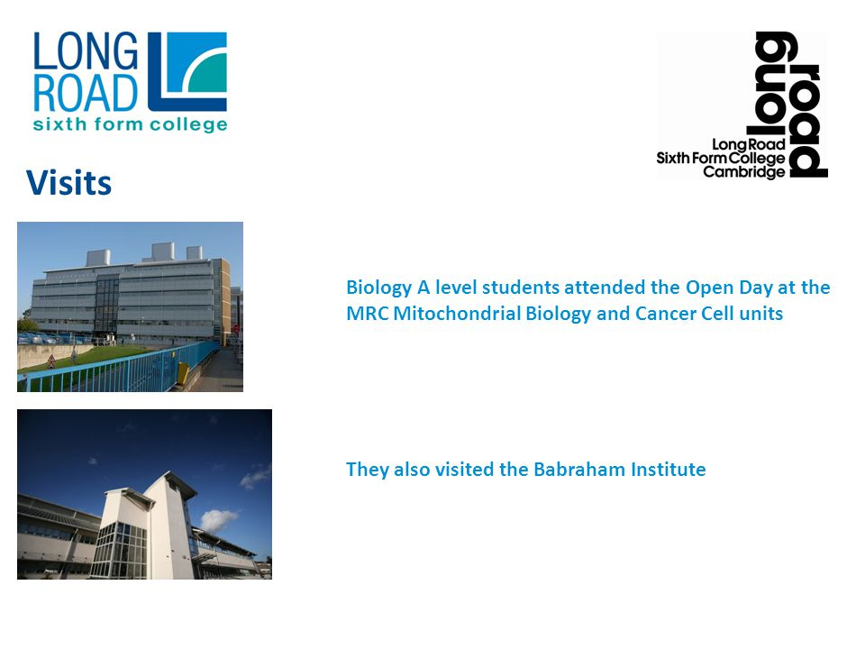 Biology A level students attended the Open Day at the MRC Mitochondrial Biology and Cancer Cell units They also visited the Babraham Institute Visits