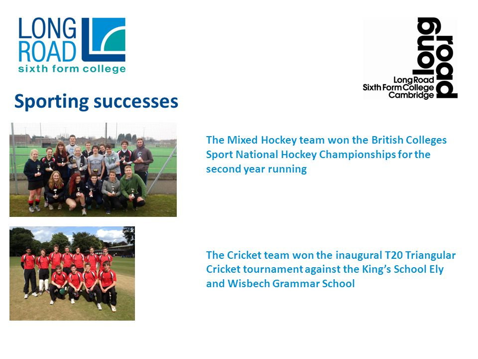 The Mixed Hockey team won the British Colleges Sport National Hockey Championships for the second year running The Cricket team won the inaugural T20 Triangular Cricket tournament against the Kings School Ely and Wisbech Grammar School Sporting successes