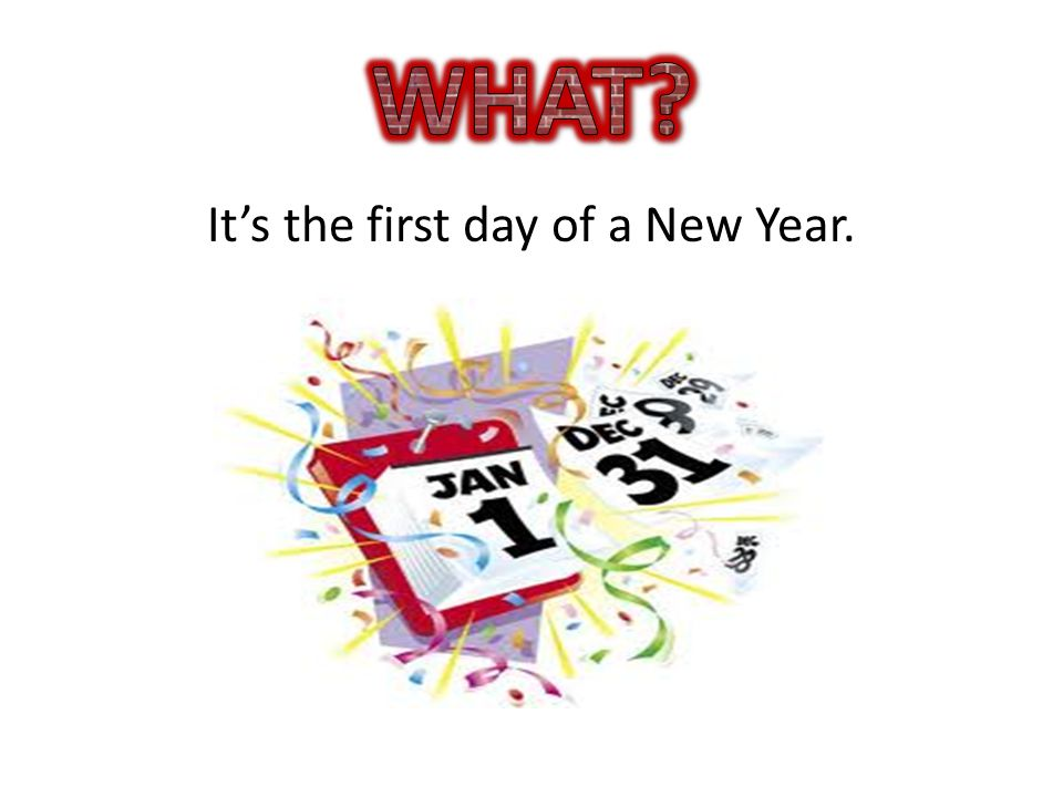 Its the first day of a New Year.