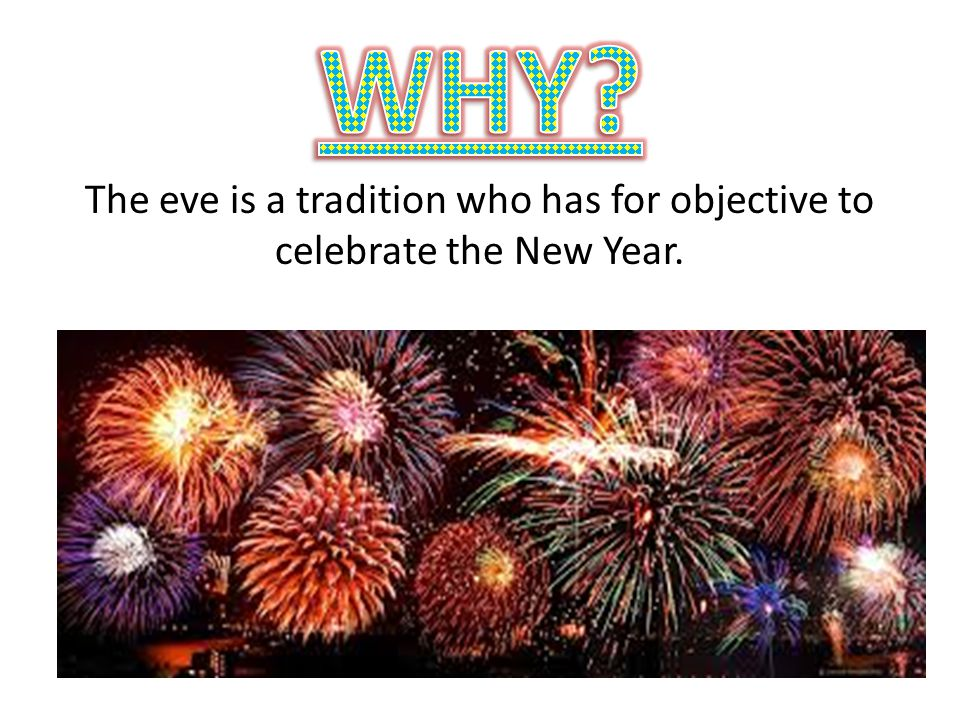 The eve is a tradition who has for objective to celebrate the New Year.