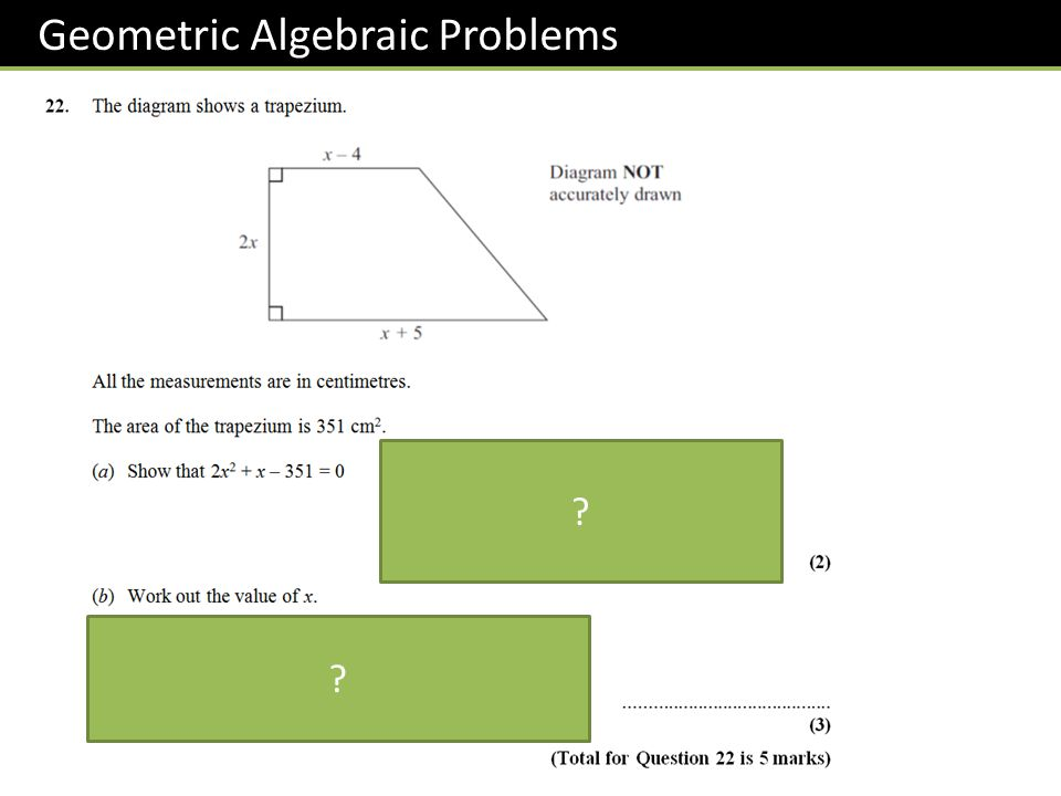 Geometric Algebraic Problems 2x 2 + 27x – 26x – 351 = 0 (by splitting middle term) x(2x + 27) – 13(2x + 27) = 0 (x – 13)(2x + 27) = 0 x = 13 ? ?