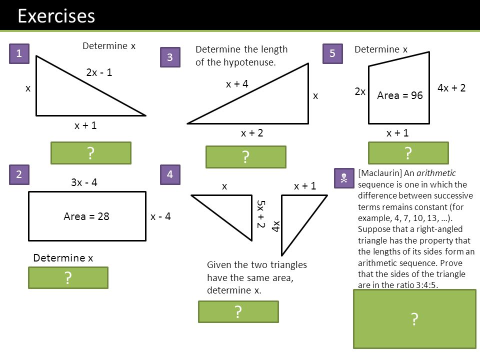 Exercises x + 1 x 2x - 1 Determine x Answer: x = 3 3x - 4 x - 4 Determine x Answer: x = 6 Area = 28 x + 2 x x + 4 Determine the length of the hypotenu