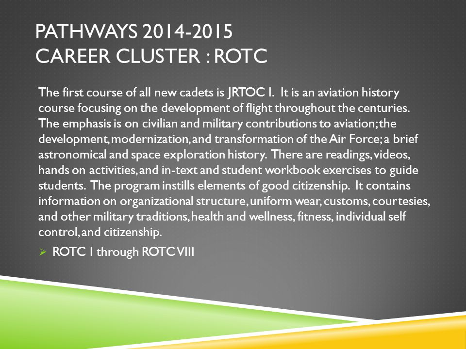 PATHWAYS 2014-2015 CAREER CLUSTER : ROTC The first course of all new cadets is JRTOC I. It is an aviation history course focusing on the development o