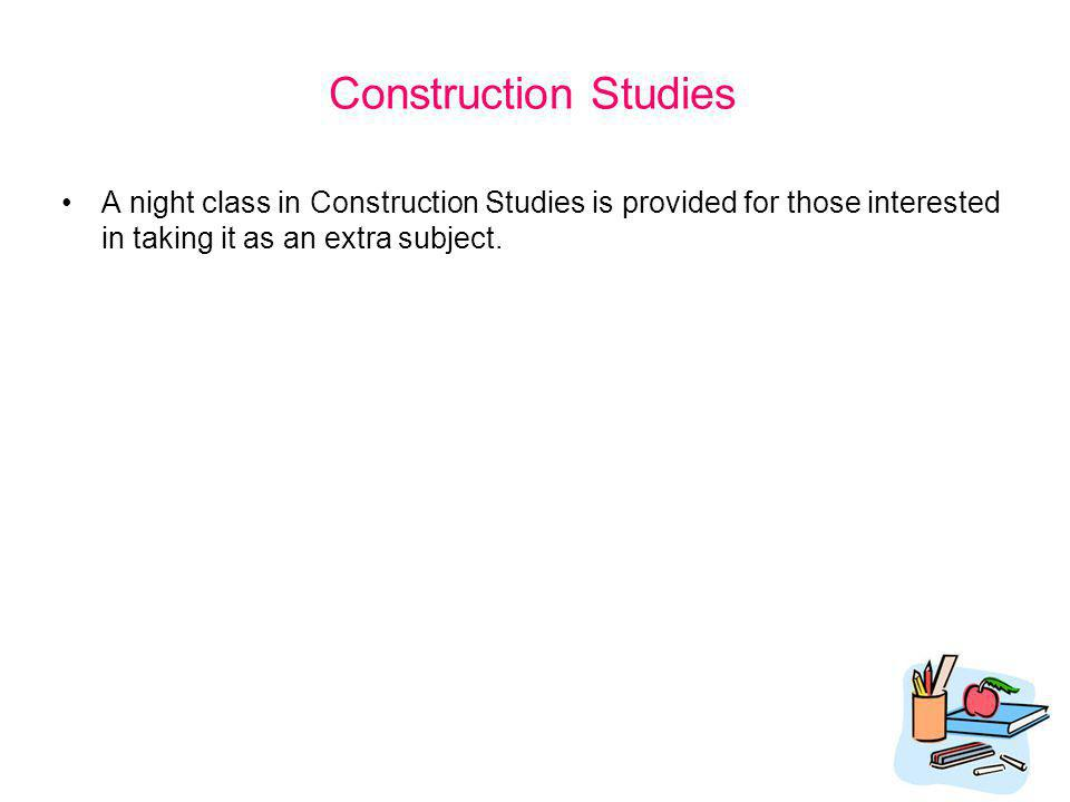 A night class in Construction Studies is provided for those interested in taking it as an extra subject. Construction Studies