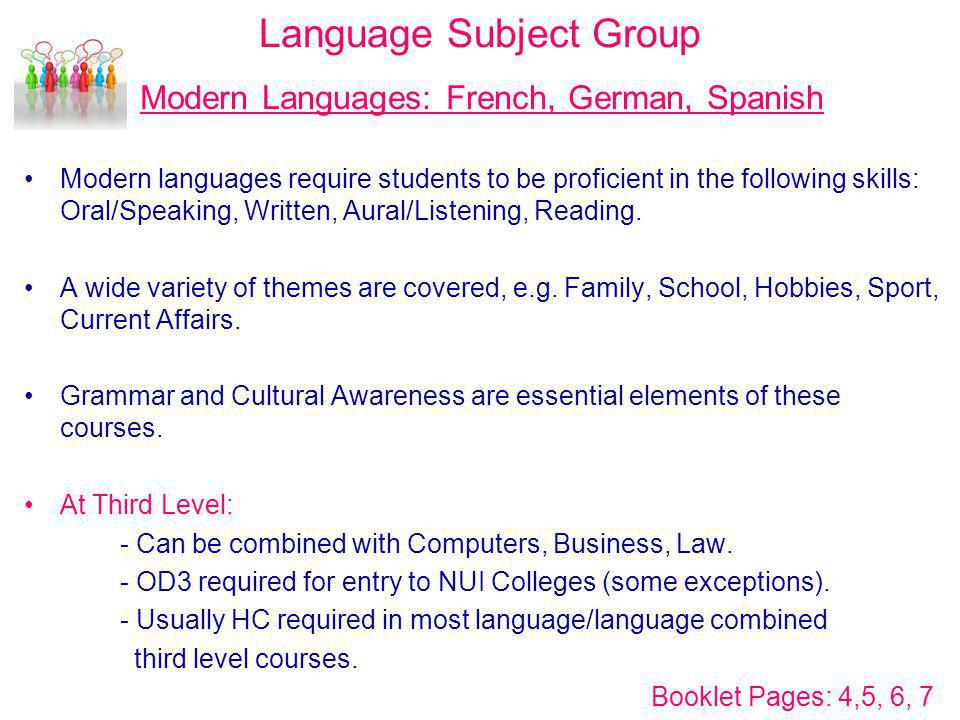 Language Subject Group Modern Languages: French, German, Spanish Modern languages require students to be proficient in the following skills: Oral/Spea