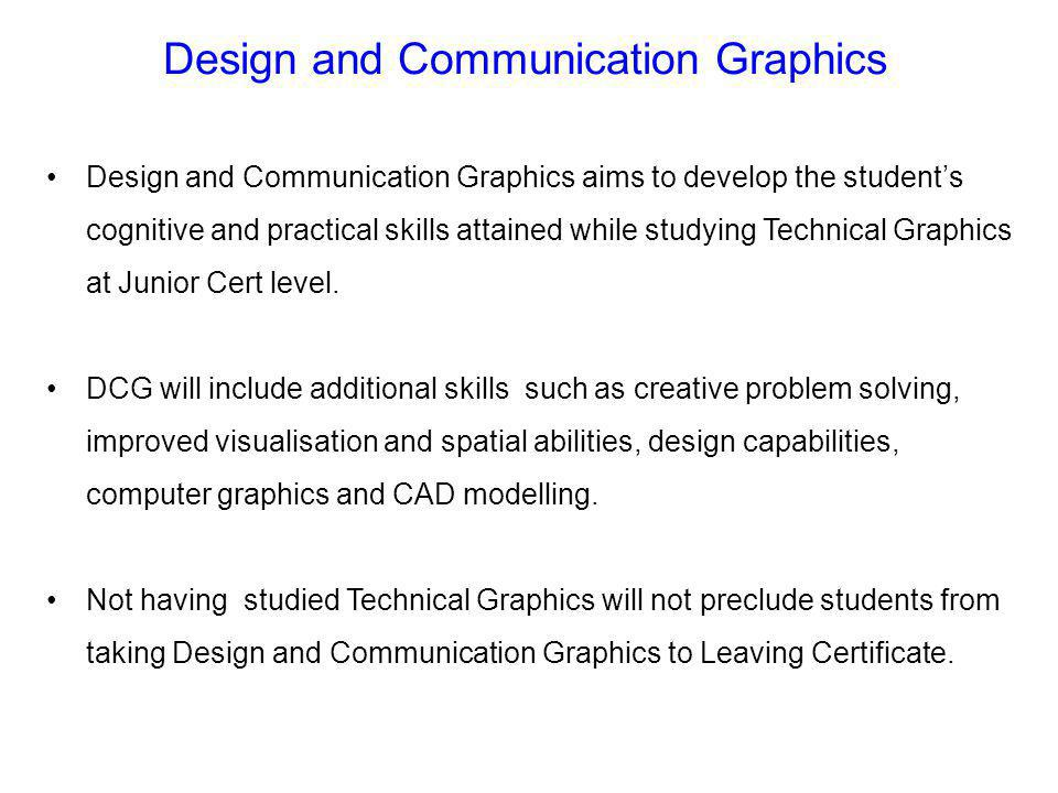 Design and Communication Graphics Design and Communication Graphics aims to develop the students cognitive and practical skills attained while studyin
