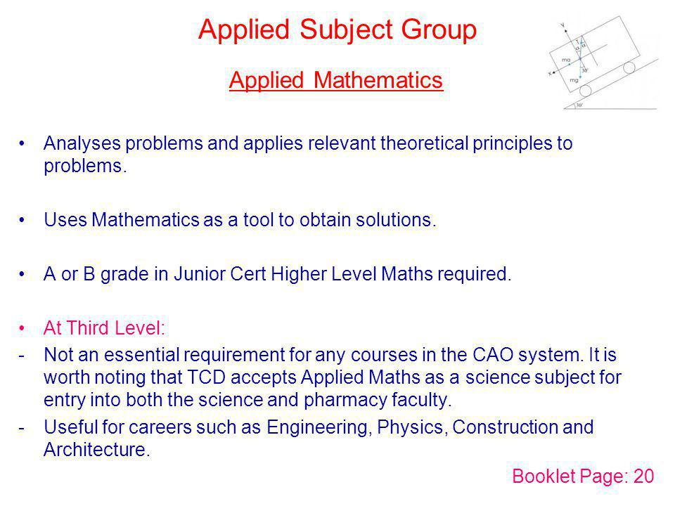 Applied Subject Group Applied Mathematics Analyses problems and applies relevant theoretical principles to problems. Uses Mathematics as a tool to obt