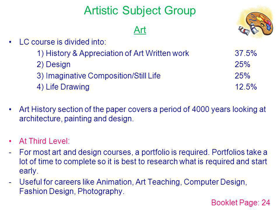 Artistic Subject Group Art LC course is divided into: 1) History & Appreciation of Art Written work 37.5% 2) Design 25% 3) Imaginative Composition/Sti