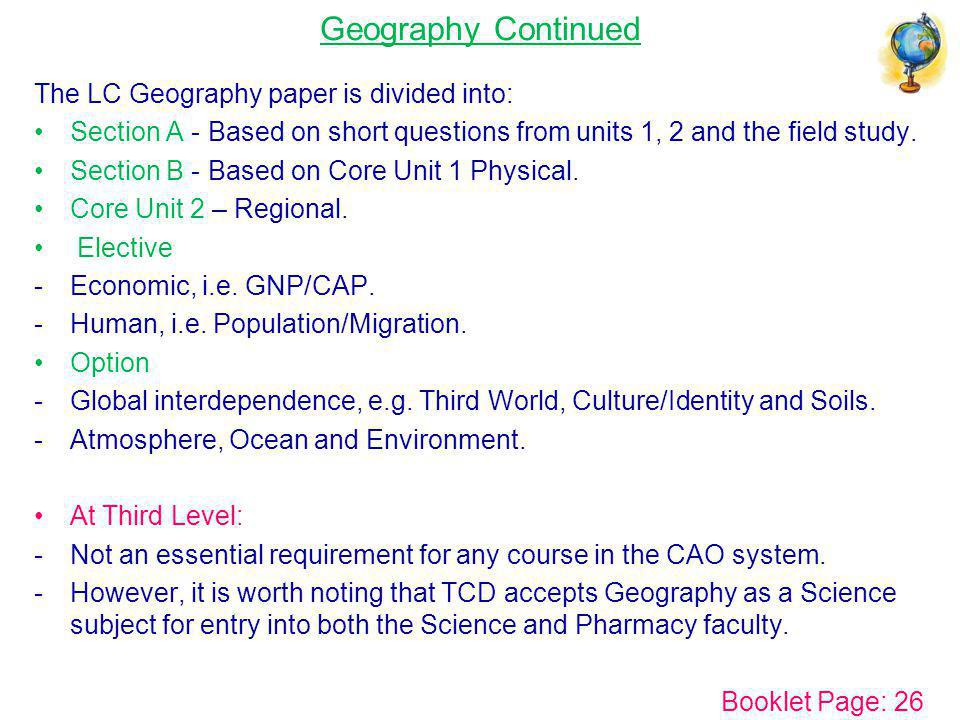 Geography Continued The LC Geography paper is divided into: Section A - Based on short questions from units 1, 2 and the field study. Section B - Base