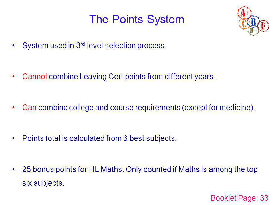 The Points System System used in 3 rd level selection process. Cannot combine Leaving Cert points from different years. Can combine college and course