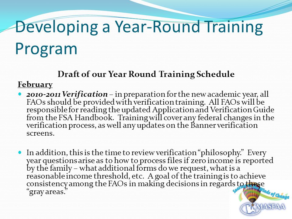 Developing a Year-Round Training Program Draft of our Year Round Training Schedule February 2010-2011 Verification – in preparation for the new academic year, all FAOs should be provided with verification training.