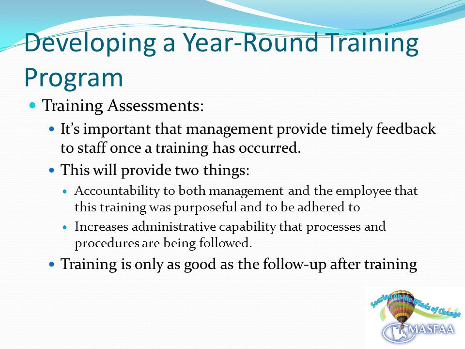 Developing a Year-Round Training Program Training Assessments: Its important that management provide timely feedback to staff once a training has occurred.
