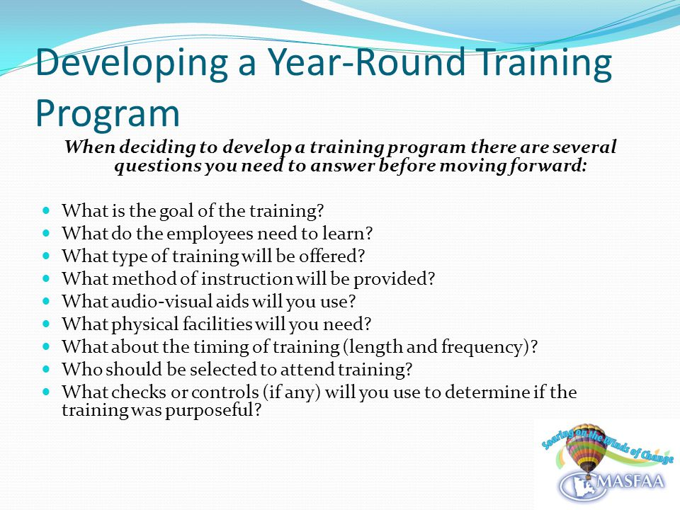Developing a Year-Round Training Program Other things to consider: Academic calendar System release dates Workload of the staff Popular Vacation times 4 th of July Labor Day Thanksgiving Christmas