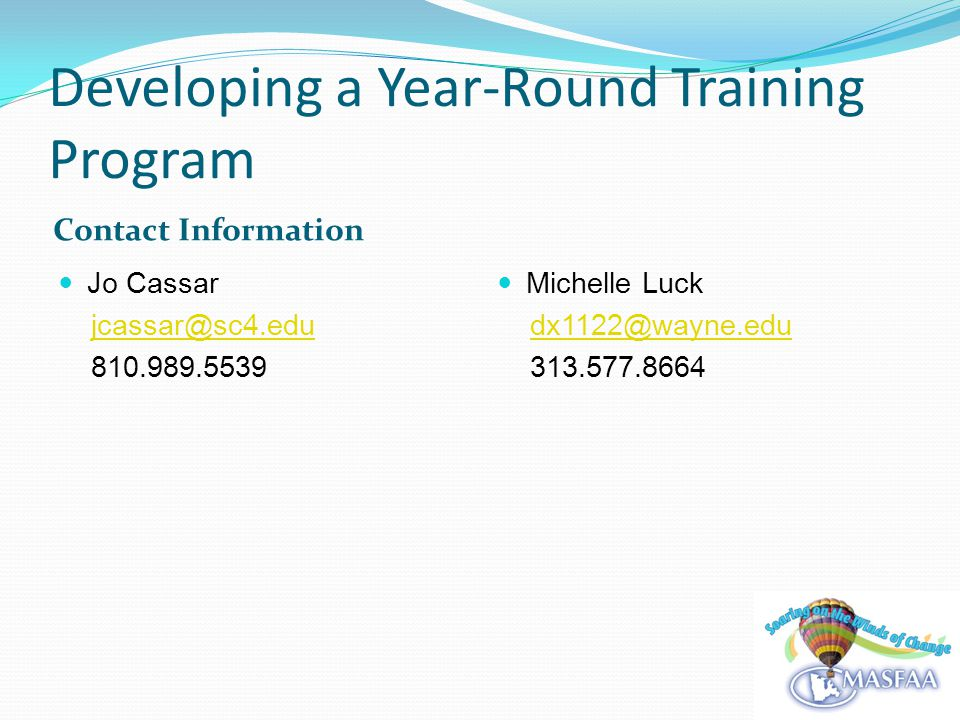 Developing a Year-Round Training Program Contact Information Jo Cassar jcassar@sc4.edu 810.989.5539 Michelle Luck dx1122@wayne.edu 313.577.8664