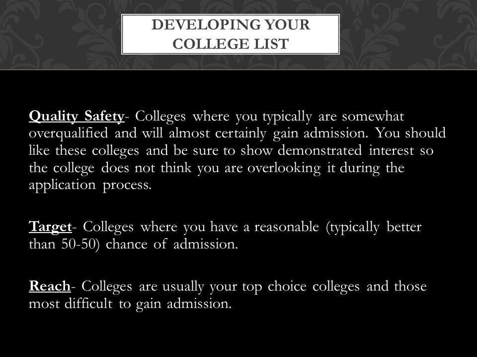 Quality Safety- Colleges where you typically are somewhat overqualified and will almost certainly gain admission.