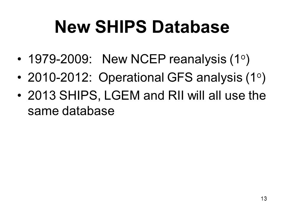 New SHIPS Database 1979-2009: New NCEP reanalysis (1 o ) 2010-2012: Operational GFS analysis (1 o ) 2013 SHIPS, LGEM and RII will all use the same database 13