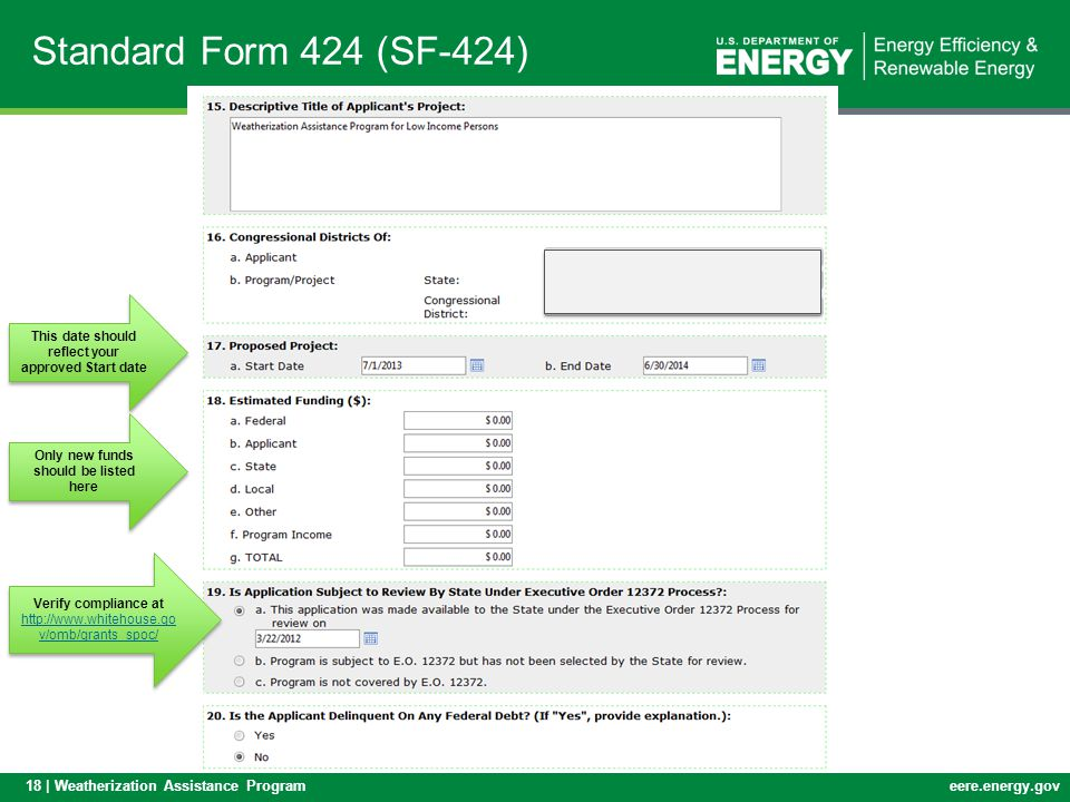 18 | Weatherization Assistance Programeere.energy.gov Standard Form 424 (SF-424) This date should reflect your approved Start date Verify compliance a