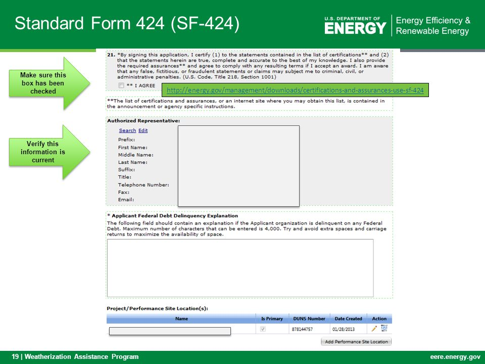 19 | Weatherization Assistance Programeere.energy.gov Standard Form 424 (SF-424) Make sure this box has been checked Verify this information is current http://energy.gov/management/downloads/certifications-and-assurances-use-sf-424