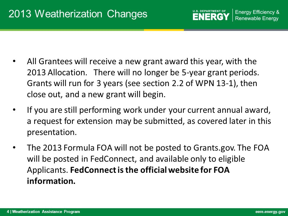 4 | Weatherization Assistance Programeere.energy.gov 2013 Weatherization Changes All Grantees will receive a new grant award this year, with the 2013 Allocation.