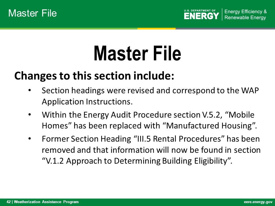 42 | Weatherization Assistance Programeere.energy.gov Master File Changes to this section include: Section headings were revised and correspond to the WAP Application Instructions.