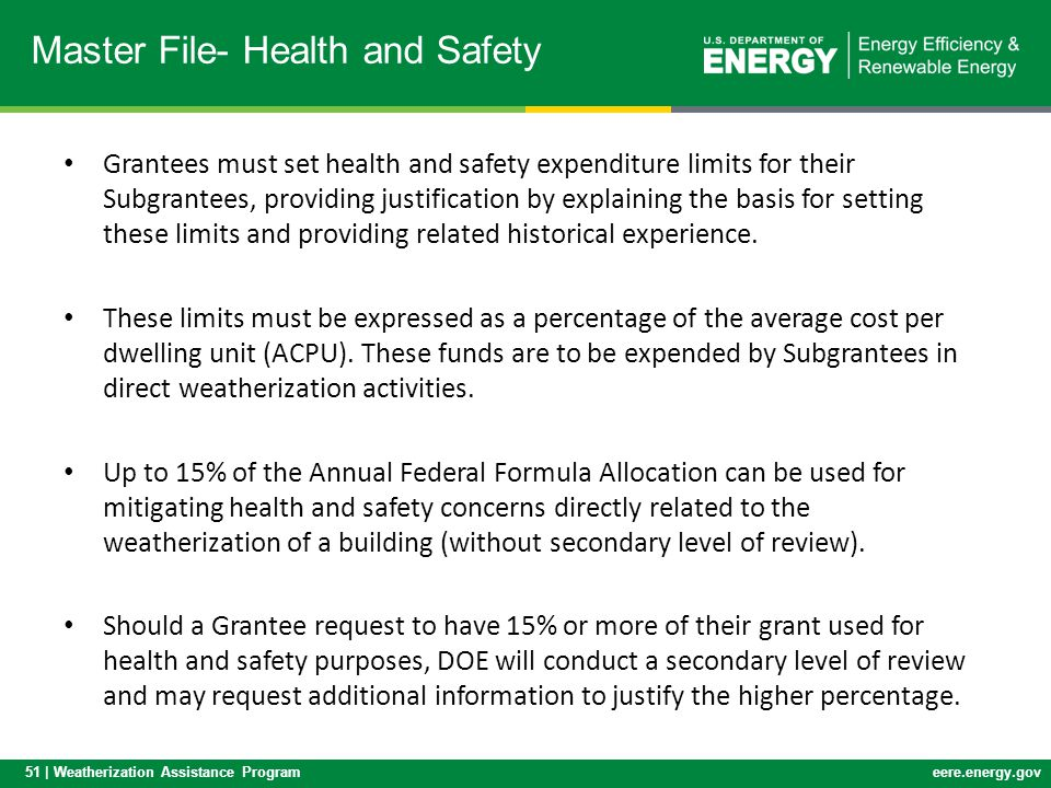 51 | Weatherization Assistance Programeere.energy.gov Grantees must set health and safety expenditure limits for their Subgrantees, providing justification by explaining the basis for setting these limits and providing related historical experience.