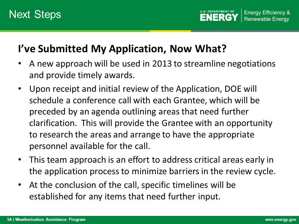 54 | Weatherization Assistance Programeere.energy.gov Ive Submitted My Application, Now What? A new approach will be used in 2013 to streamline negoti