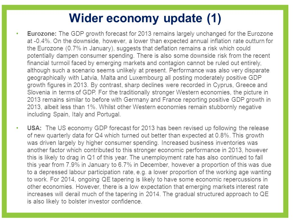 Wider economy update (1) Eurozone: The GDP growth forecast for 2013 remains largely unchanged for the Eurozone at -0.4%.
