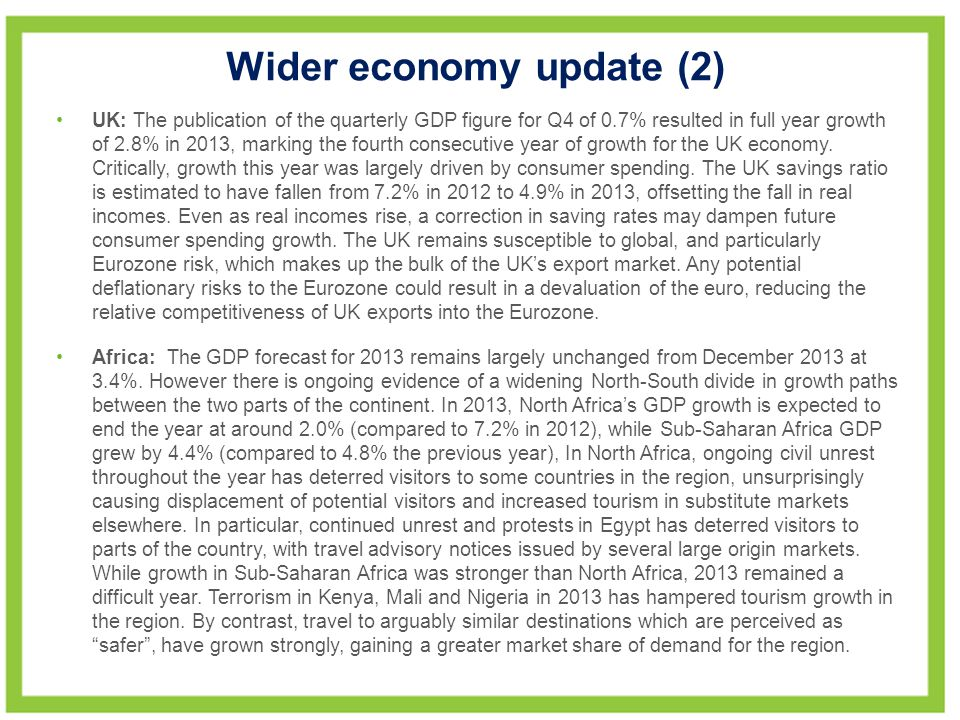 Wider economy update (2) UK: The publication of the quarterly GDP figure for Q4 of 0.7% resulted in full year growth of 2.8% in 2013, marking the fourth consecutive year of growth for the UK economy.