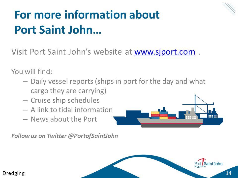 For more information about Port Saint John… Visit Port Saint Johns website at www.sjport.com.www.sjport.com You will find: – Daily vessel reports (shi